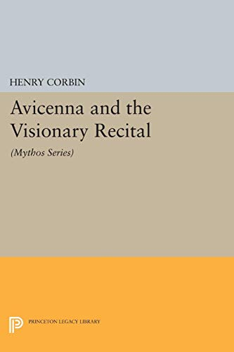 Avicenna and the Visionary Recital: (Mythos Series) (Bollingen Series (General)) from Princeton University Press
