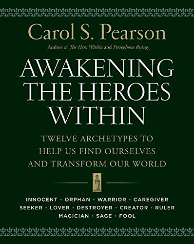 Awakening the Heroes Within: Twelve Archetypes to Help Us Find Ourselvesand Transform Our World from HarperOne