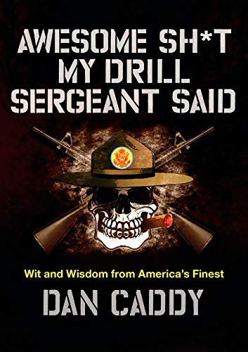 Awesome Sh*t My Drill Sergeant Said: Wit and Wisdom from America's Finest from Dey Street Books