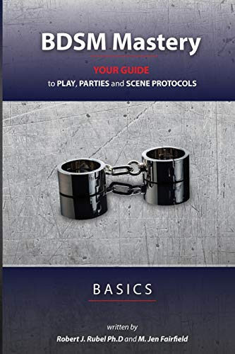 BDSM Mastery - Basics: your guide to play, parties, and scene protocols from Red Eight Ball Press
