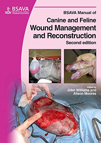 BSAVA Manual of Canine and Feline Wound Management and Reconstruction (BSAVA British Small Animal Veterinary Association) from British Small Animal Veterinary Association
