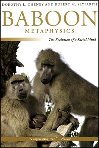 Baboon Metaphysics: The Evolution of a Social Mind from University of Chicago Press