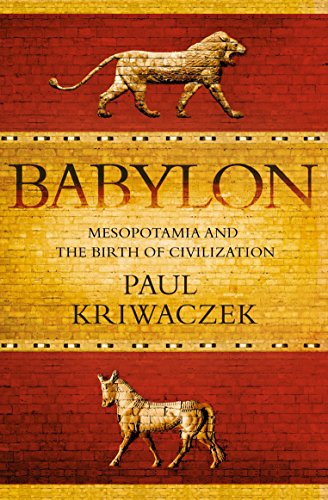Babylon: Mesopotamia and the Birth of Civilization from Atlantic Books
