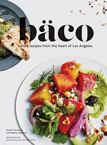 Baco: Vivid Recipes from the Heart of Los Angeles from Chronicle Books