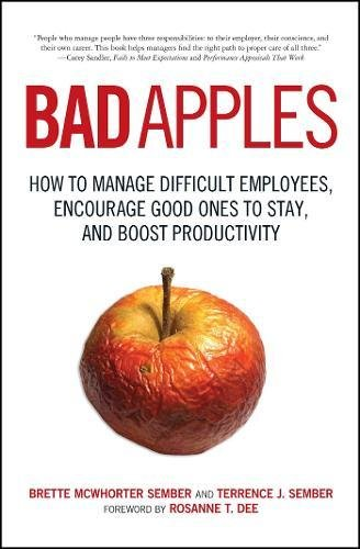 Bad Apples: How To Manage Difficult Employees, Encourage Good Ones To Stay, And Boost Productivity from Adams Media