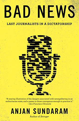 Bad News: Last Journalists in a Dictatorship from Anchor Books
