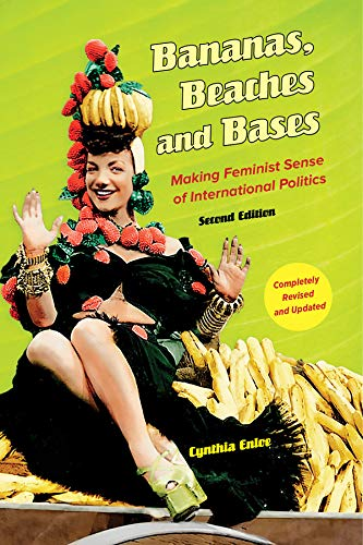 Bananas, Beaches and Bases: Making Feminist Sense of International Politics from University of California Press