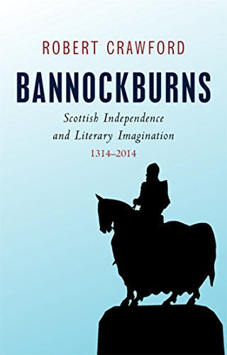 Bannockburns: Scottish Independence and the Literary Imagination, 1314-2014 from Edinburgh University Press