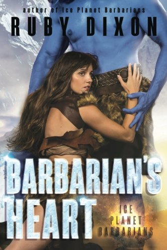 Barbarian's Heart: A SciFi Alien Romance: Volume 10 (Ice Planet Barbarians) from CreateSpace Independent Publishing Platform