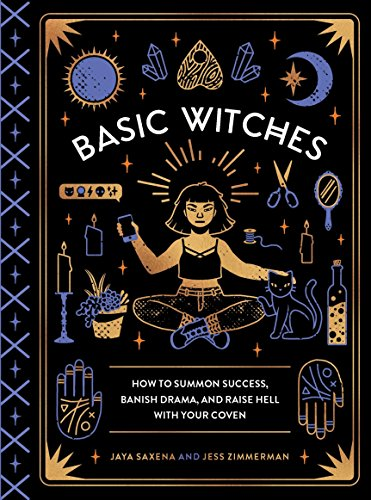 Basic Witches: How to Summon Success, Banish Drama, and Raise Hell with Your Coven from Quirk Books