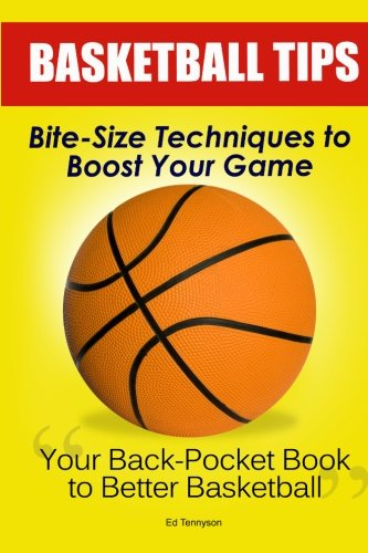 Basketball Tips: Bite-Size Techniques To Boost Your Game from CreateSpace Independent Publishing Platform