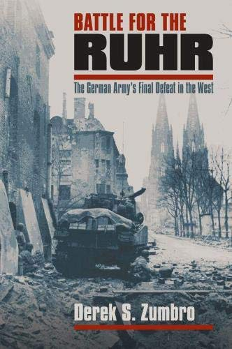 Battle for the Ruhr: The German Army's Final Defeat in the West (Modern War Studies) from University Press of Kansas
