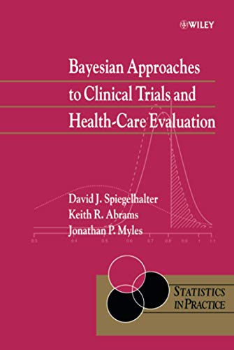 Bayesian Approaches to Clinical Trials and Health-Care Evaluation: 13 (Statistics in Practice) from John Wiley & Sons