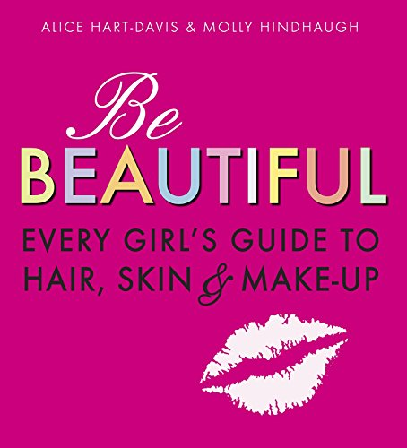 Be Beautiful: Every Girl's Guide to Hair, Skin and Make-up from Walker Books Ltd