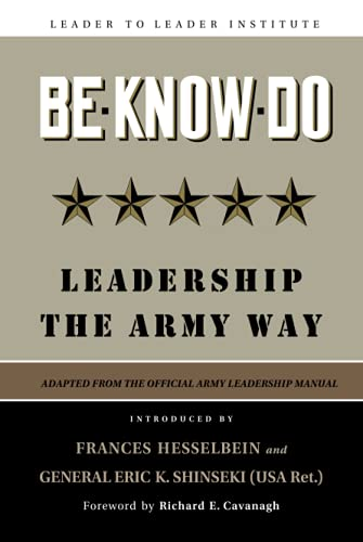 Be Know Do: Leadership the Army Way Adapted from the Official Army Leadership Manual: 81 (Frances Hesselbein Leadership Forum) from Jossey-Bass