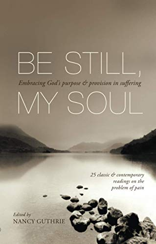 Be Still, My Soul: Embracing God'S Purpose And Provision In Suffering from IVP