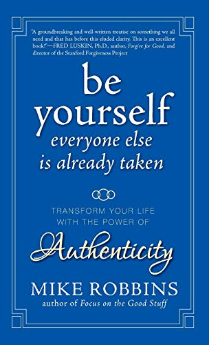 Be Yourself, Everyone Else is Already Taken: Transform Your Life with the Power of Authenticity from Jossey-Bass