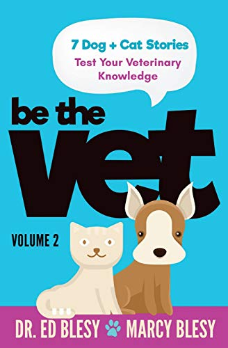 Be the Vet (7 Dog + Cat Stories: Test Your Veterinary Knowledge) 2: Volume 2 (Be the Vet (Test Your Veterinary Knowledge)) from CreateSpace Independent Publishing Platform
