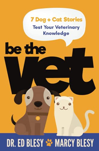 Be the Vet (7 Dog + Cat Stories: Test Your Veterinary Knowledge) from Marcy A. Blesy, LLC