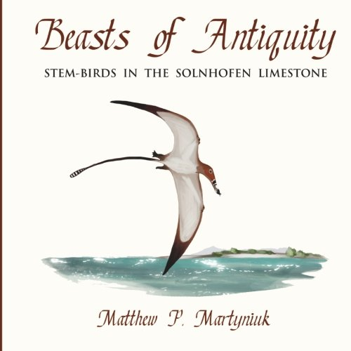 Beasts of Antiquity: Stem-Birds in the Solnhofen Limestone: Volume 1 from Pan Aves