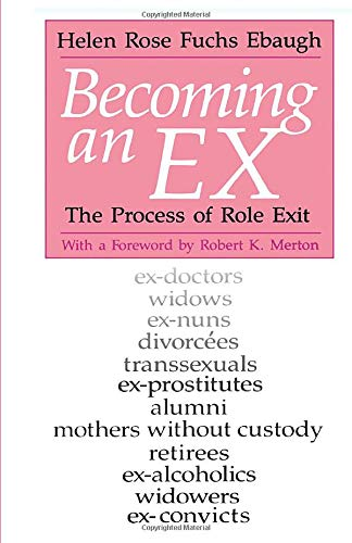 Becoming an Ex: The Process of Role Exit from University of Chicago Press