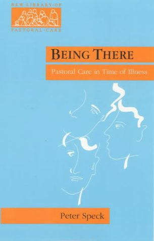 Being There - Pastoral Care in Times of Illness (New Library of Pastoral Care) from Spck Publishing