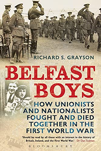 Belfast Boys: How Unionists and Nationalists Fought and Died Together in the First World War from Continuum