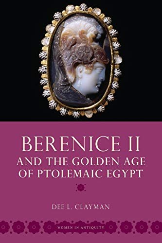 Berenice II and the Golden Age of Ptolemaic Egypt (Women in Antiquity) from Oxford University Press, USA