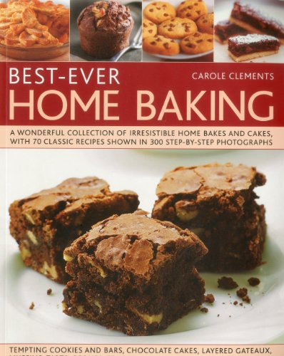 Best-ever Home Baking: A Wonderful Collection of Irresistible Home Bakes and Cakes with 70 Classic Recipes Shown in 300 Step-by-step Photographs from Southwater Publishing
