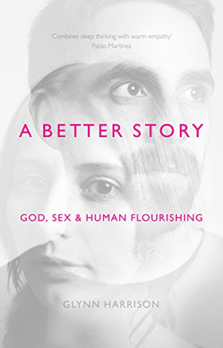 A Better Story: God, Sex And Human Flourishing from IVP