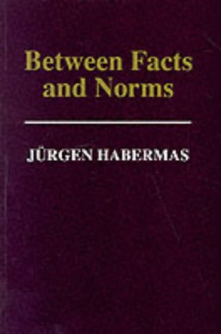 Between Facts and Norms: Contributions to a Discourse Theory of Law and Democracy from Polity Press