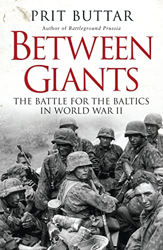 Between Giants: The Battle for the Baltics in World War II from Osprey Publishing