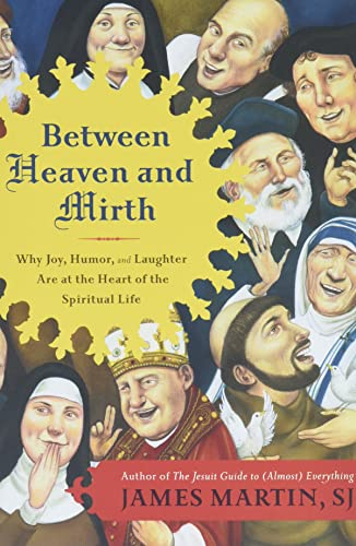 Between Heaven and Mirth: Why Joy, Humor, and Laughter Are at the Heart of the Spiritual Life from Bravo Ltd