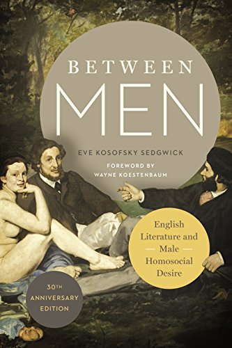 Between Men: English Literature and Male Homosocial Desire (Gender and Culture Series) from Columbia University Press
