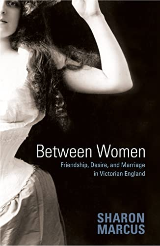 Between Women: Friendship, Desire, and Marriage in Victorian England from Princeton University Press