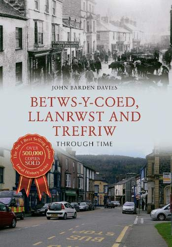 Betws-y-Coed, Llanrwst and Trefriw Through Time from Amberley Publishing