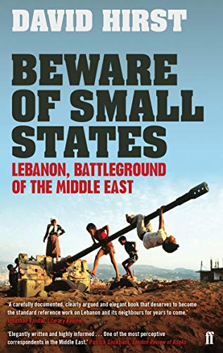 Beware of Small States: Lebanon, Battleground of the Middle East from Faber & Faber