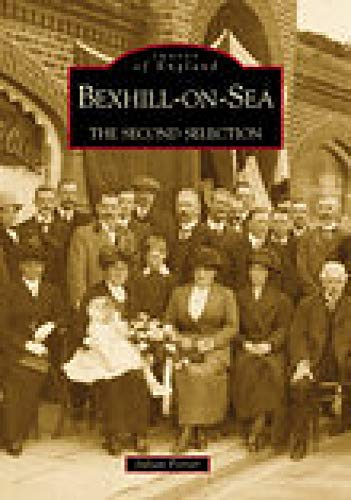 Bexhill-on-Sea: The Second Selection (Archive Photographs: Images of England) from The History Press