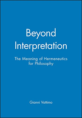 Beyond Interpretation: Meaning of Hermeneutics for Philosophy from Polity Press