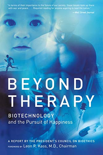 Beyond Therapy: Biotechnology and the Pursuit of Happiness from Harper Perennial