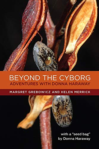 Beyond the Cyborg: Adventures with Donna Haraway from Columbia University Press