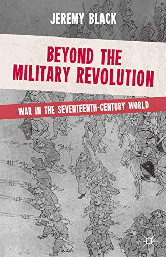 Beyond the Military Revolution: War in the Seventeenth Century World from Palgrave
