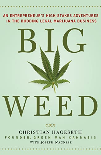 Big Weed: An Entrepreneur's High-Stakes Adventures in the Budding Legal Marijuana Business from St. Martin's Press