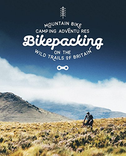 Bikepacking: Mountain Bike Camping Adventures on the Wild Trails of Britain (Mountain Bike Adventures) from Wild Things Publishing Ltd