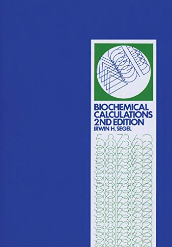 Biochemical Calculations: How to Solve Mathematical Problems in General Biochemistry from John Wiley & Sons