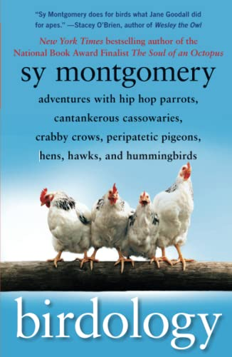 Birdology: Adventures with Hip Hop Parrots, Cantankerous Cassowaries, Crabby Crows, Peripatetic Pigeons, Hens, Hawks, and Hummingbirds from Atria Books
