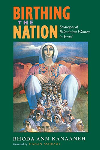 Birthing the Nation: Strategies of Palestinian Women in Israel (California Series in Public Anthropology) from University of California Press
