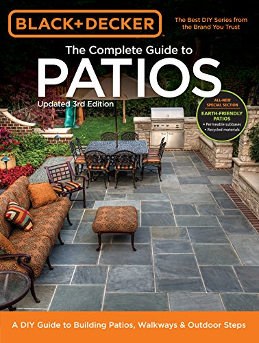 Black + Decker Complete Guide to Patios - 3rd Edition: A DIY Guide to Building Patios, Walkways + Outdoor Steps from Cool Springs Press