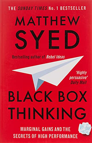 Black Box Thinking: Marginal Gains and the Secrets of High Performance: The Surprising Truth About Success from Hodder & Stoughton General Division