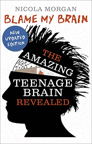 Blame My Brain: the Amazing Teenage Brain Revealed from Walker Books